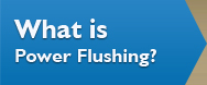 What is Power Flushing?